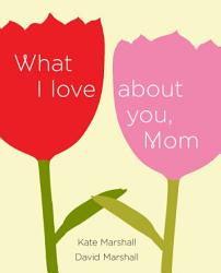 What I Love about You  Mom PDF