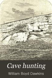 Cave Hunting: Researches on the Evidence of Caves Respecting the Early Inhabitants of Europe