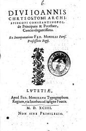 Diui Ioannis Chrysostomi ... de principatu & potestate, concio elegantissima. Ex interpretatione Fed. Morelli ..