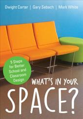 What's in Your Space?: 5 Steps for Better School and Classroom Design