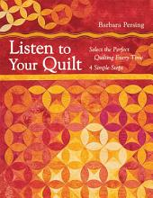 Listen to Your Quilt: Select the Perfect Quilting Every Time - 4 Simple Steps