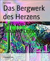 Das Bergwerk des Herzens: Lyrik von Anton Gerhard Leitner