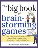 Big Book of Brainstorming Games  Quick  Effective Activities that Encourage Out of the Box Thinking  Improve Collaboration  and Spark Great Ideas  PDF