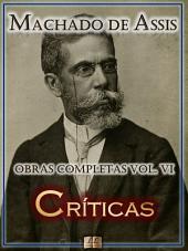 Críticas de Machado de Assis - Obras Completas [Ilustrado, Notas, Biografia com Análises e Críticas] - Vol. VI: Crítica