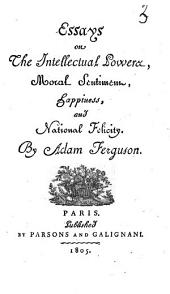 Essays on the Intellectual Powers, Moral Sentiments, Happiness, and National Felicity