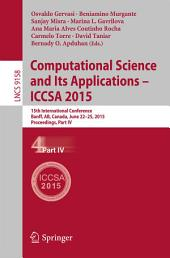 Computational Science and Its Applications -- ICCSA 2015: 15th International Conference, Banff, AB, Canada, June 22-25, 2015, Proceedings, Part 4