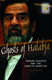 Ghosts of Halabja: Saddam Hussein and the Kurdish Genocide: Saddam Hussein and the Kurdish Genocide