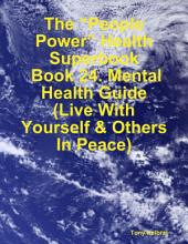 "The ""People Power"" Health Superbook: Book 24. Mental Health Guide (Live With Yourself & Others In Peace)"