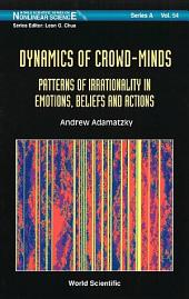 Dynamics Of Crowd-minds: Patterns Of Irrationality In Emotions, Beliefs And Actions