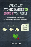 Every Day Atomic Habits To Unfu K Yourself Book PDF
