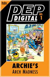 Pep Digital Vol. 001: Archie's Arch Madness
