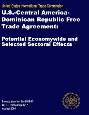 U S  Free Trade Agreement with Central America and the Dominican Republic  Potential Economywide and Selected Sectoral Effects  Inv  2104 13 PDF