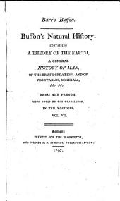 Buffon's Natural History: Containing a Theory of the Earth, a General History of Man, of the Brute Creation, and of Vegetables, Minerals, &c. &c, Volume 7