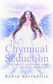 The Chymical Seduction: The Most Ancient and Secret Mystery