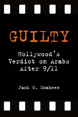 Guilty  Hollywood s Verdict on Arabs After 9 11 PDF