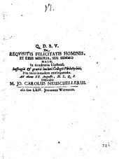 De requisitis felicitatis hominis, et eius miseria, seu summo malo, in academia lipsiensi ...ad diem 20. augusti, ... disputabis m. Jo. Carolus Neuschellerus