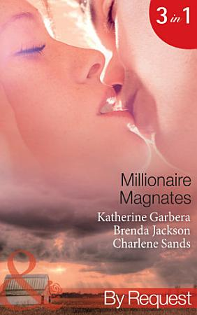 Millionaire Magnates  Taming the Texas Tycoon  Magnates  Book 1    One Night with the Wealthy Rancher  Magnates  Book 2    Texan   s Wedding Night Wager  Magnates  Book 3   Mills   Boon By Request  PDF