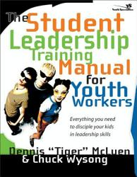 The Student Leadership Training Manual For Youth Workers Book PDF