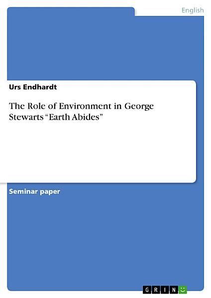 Download The Role of Environment in George Stewarts    Earth Abides    Book