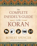 The Complete Infidel s Guide to the Koran