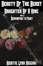 Beauty of the Beast #2 Daughter Of A King: Part D: Serviatrix's Fight