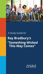 A Study Guide For Ray Bradbury S Something Wicked This Way Comes  Book PDF