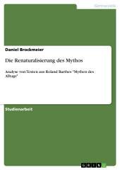 """Die Renaturalisierung des Mythos: Analyse von Texten aus Roland Barthes """"Mythen des Alltags"""""""