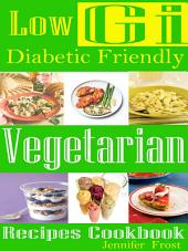 Low Gi Diabetic Friendly Vegetarian Recipes Cookbook