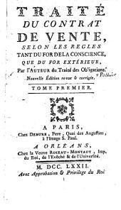 Traité du contrat de vente, selon les règles tant du for de la conscience, que du for extérieur...