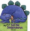 My Pet Sid the Stegosaurus