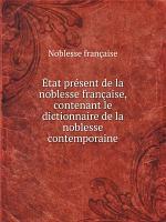 tat pr sent de la noblesse fran aise  contenant le dictionnaire de la noblesse contemporaine PDF