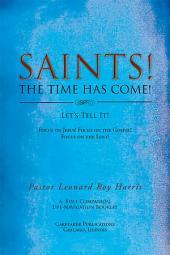 SAINTS! THE TIME HAS COME! Let's Tell It!: Focus on Jesus! Focus on the Gospel! Focus on the Lost!
