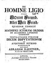De homine Ligio: vulgo Gottes Freund, aller Welt Feind