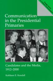 Communication in the Presidential Primaries: Candidates and the Media, 1912-2000