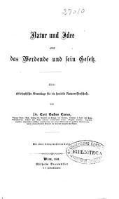 Natur und Idee oder das Werdende und sein Gesetz: eine philosophische Grundlage für die specielle Naturwissenschaft