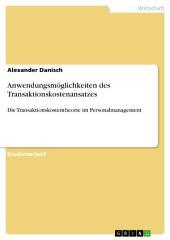 Anwendungsmöglichkeiten des Transaktionskostenansatzes: Die Transaktionskostentheorie im Personalmanagement