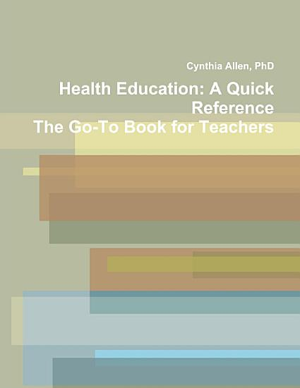 Health Education  A Quick Reference The Go To Book for Teachers PDF