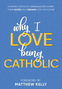 Why I Love Being Catholic  Dynamic Catholic Ambassadors Share Their Hopes and Dreams for the Future