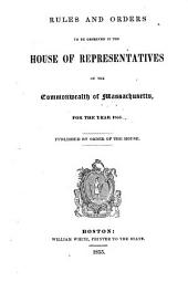 Rules and Orders to be Observed in the House of Representatives of the Commonwealth of Massachusetts, for the Year ...