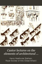 Cantor Lectures on the Elements of Architectural Design: Delivered Before the Society November 28, December 5, 12, and 19, 1887