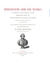 Wedgwood and His Works: A Selection of His Plaques, Cameos, Medallions, Vases, Etc. from the Design of Flaxman and Others