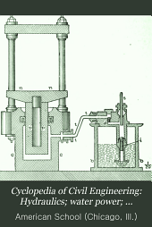 Cyclopedia of Civil Engineering: Hydraulics; water power; waterways; index