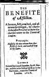The Benefite of Affliction. A Sermon, First Preached, and Afterwards Enlarged, by Charles Richardson Preacher at Saint Katharines Neare to the Tower of London