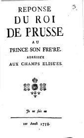 Reponse du roi de Prusse au prince son frère adréssée aux Champs Elisées