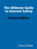 The Ultimate Guide to Internet Safety Second Edition