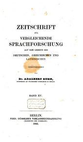 Zeitschrift für vergleichende Sprachforschung auf dem Gebiete des Deutschen, Griechischen und Lateinischen: Band 15