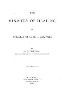 The Ministry of Healing  Or  Miracles of Cure in All Ages PDF