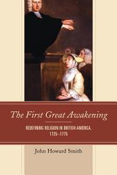 The First Great Awakening: Redefining Religion in British America, 1725–1775
