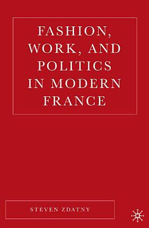 Fashion  Work  and Politics in Modern France PDF