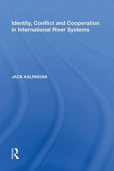 Identity  Conflict and Cooperation in International River Systems PDF